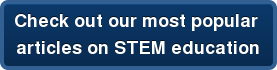 Check out our most popular   articles on STEM education