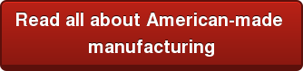 Read all about American-made  manufacturing