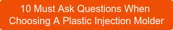 10 Must Ask Questions When  Choosing A Plastic Injection Molder